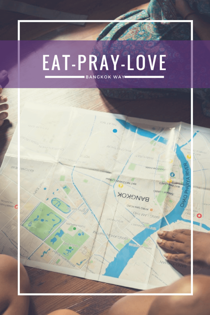 Eat-Pray-Love, Bangkok Way! - The BeauTraveler