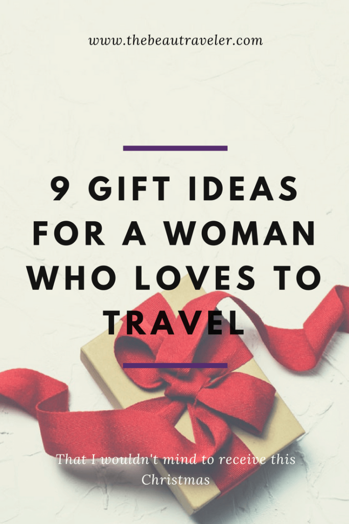 9 Gift Ideas For A Woman Who Loves To Travel (That I Wouldn't Mind To Receive This Christmas) - The BeauTraveler