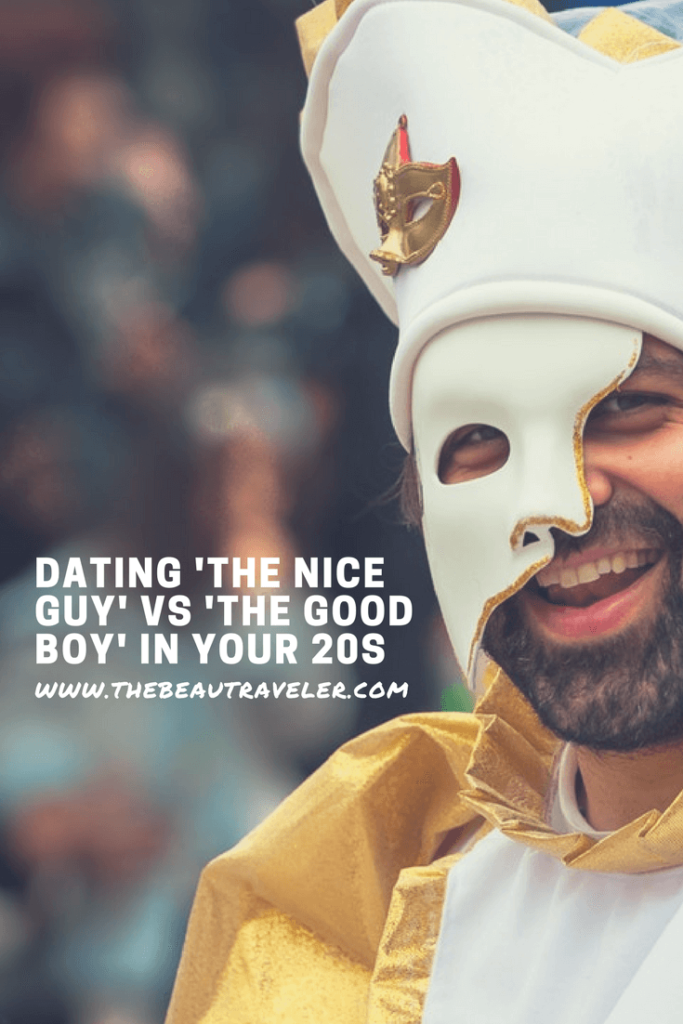 Dating 'The Nice Guy' vs 'The Good Boy' in Your 20s - The BeauTraveler