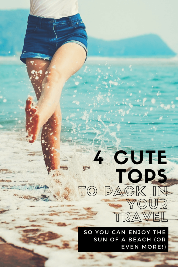 4 Cute Tops to Pack in Your Travel So You Can Enjoy The Sun of A Beach (Or Even More!)