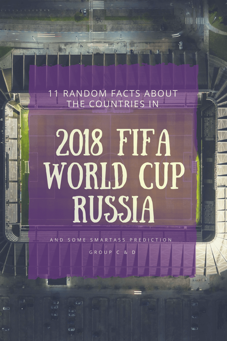 11 Random Facts About the Countries in 2018 FIFA World Cup Russia and Some Smartass Prediction: Group C & D - The BeauTraveler