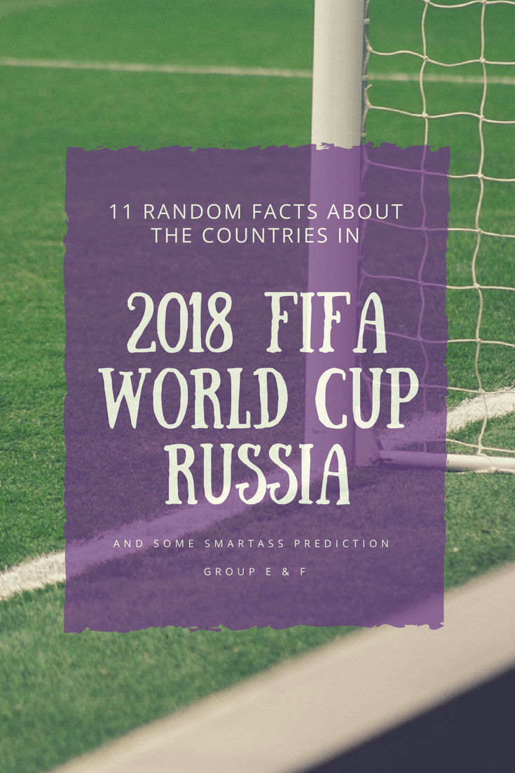 11 Random Facts About the Countries in 2018 FIFA World Cup Russia and Some Smartass Prediction: Group E & F - The BeauTraveler