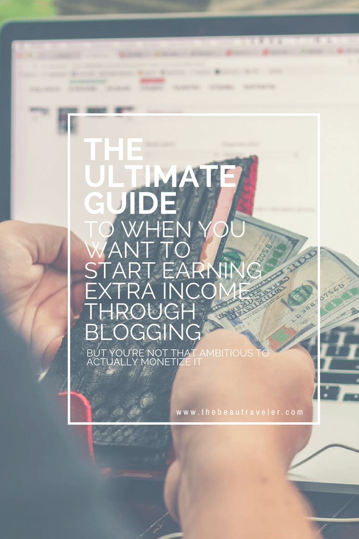 The Ultimate Guide to When You Want to Start Earning Extra Income Through Blogging - The BeauTraveler