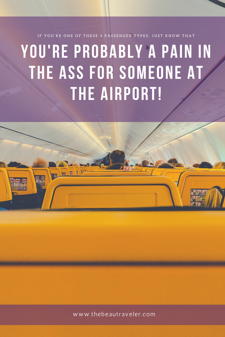If You're One of These 4 Passenger Types, Just Know That You're Probably A Pain in the Ass for Someone at the Airport! - The BeauTraveler