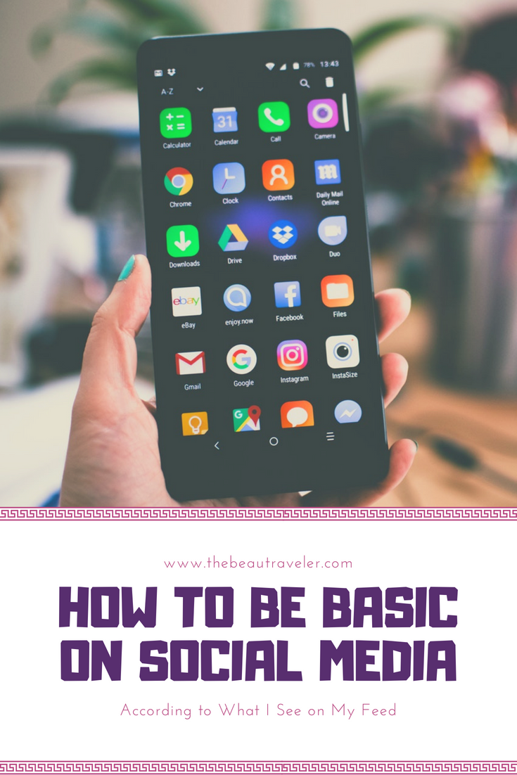 How To Be Basic On Social Media (According To What I See on My Feed) - The BeauTraveler