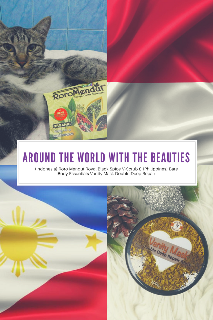 Around The World With The Beauties! - (Indonesia) Roro Mendut Royal Black Spice V-Scrub & (Philippines) Bare Body Essentials Vanity Mask Double Deep Repair - The BeauTraveler