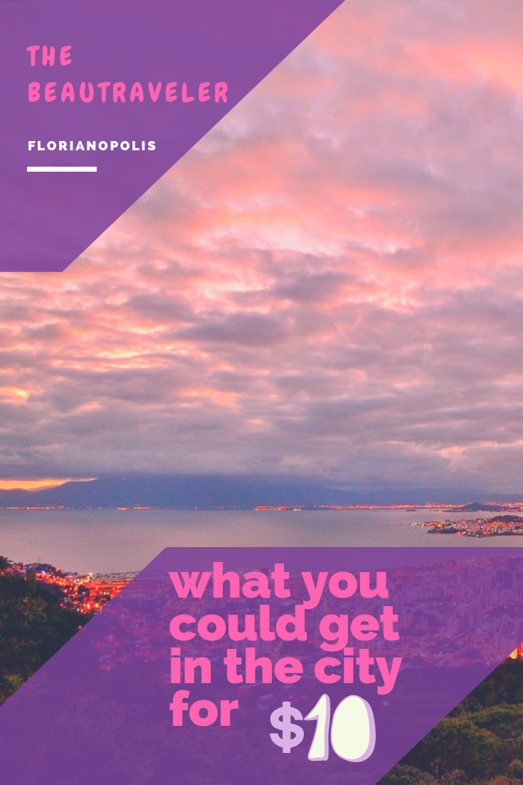 What You Could Get in Florianopolis for $10 - The BeauTraveler