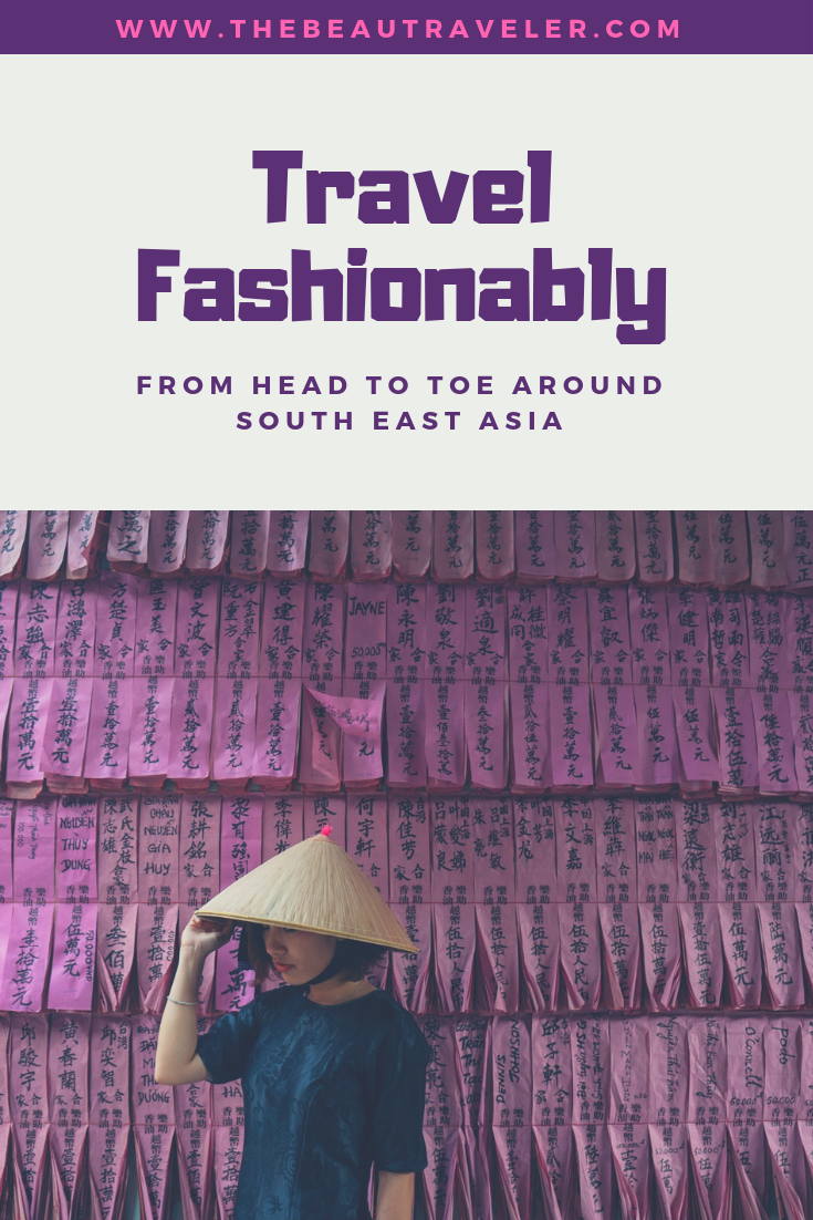 Travel Fashionably from Head to Toe Around South East Asia - The BeauTraveler