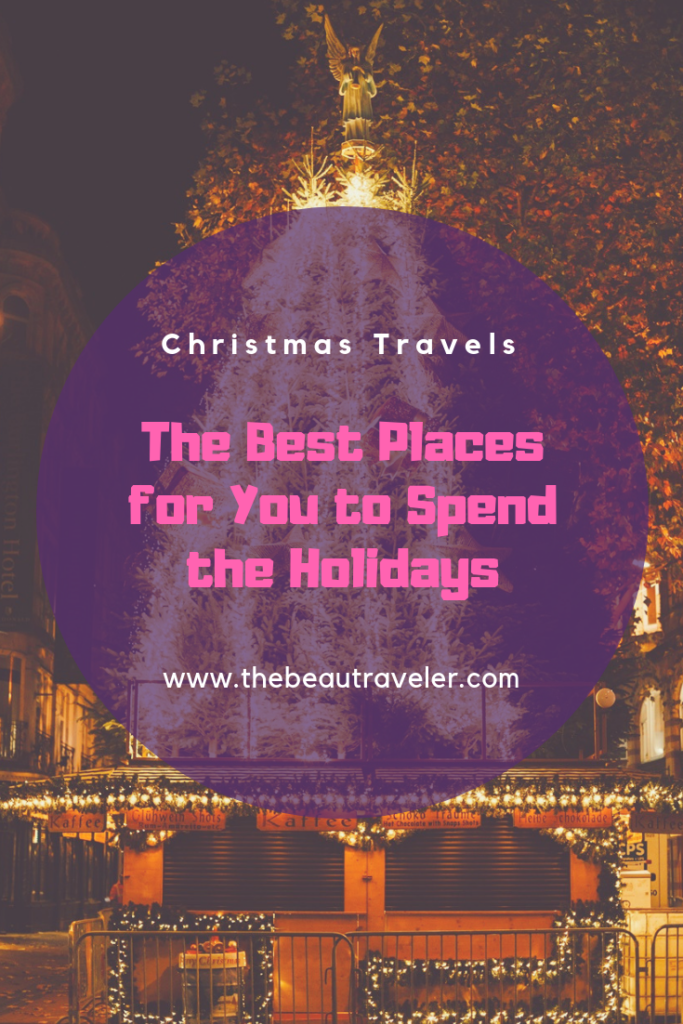 Christmas Travels: The Best Places for You to Spend the Holidays - The BeauTraveler