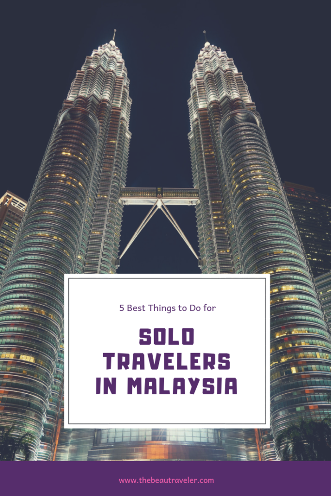 5 Best Things for Solo Travelers to Do in Malaysia - The BeauTraveler