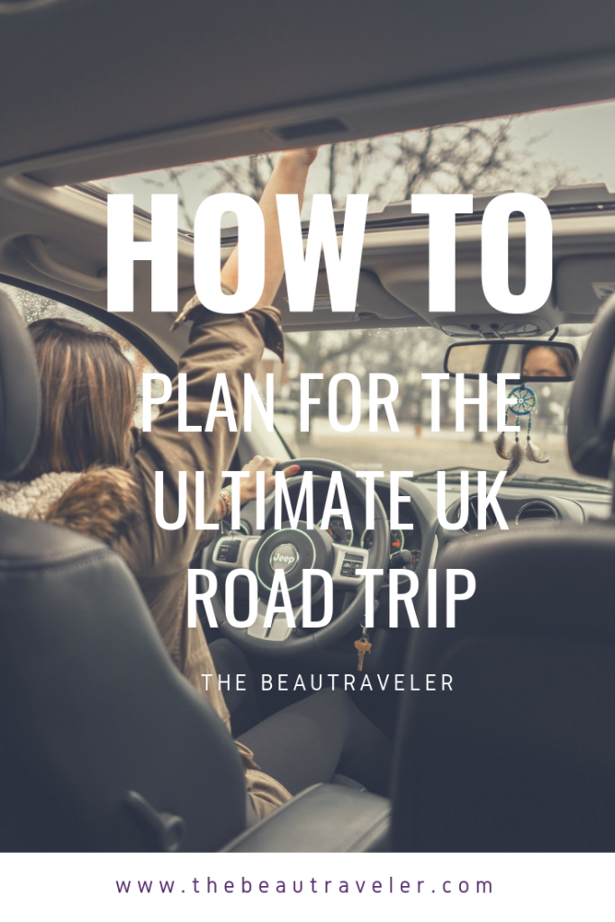 How to Plan for the Ultimate UK Road Trip - The BeauTraveler