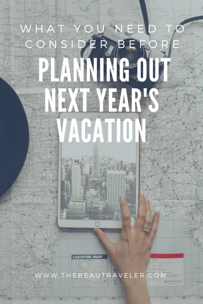 What You Need to Consider Before Planning Out Next Year's Vacation - The BeauTraveler