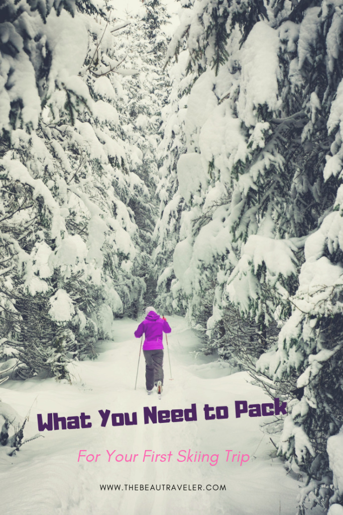 What You Need to Pack For Your First Skiing Trip - The BeauTraveler