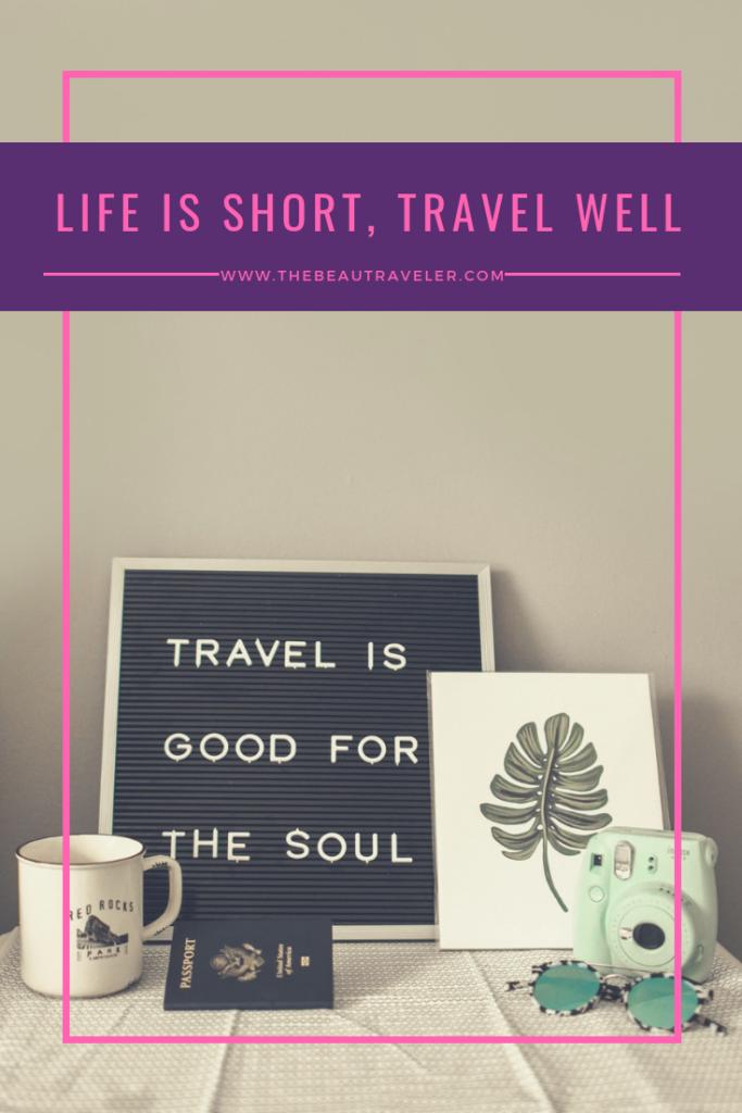 Life is Short, Travel Well - The BeauTraveler