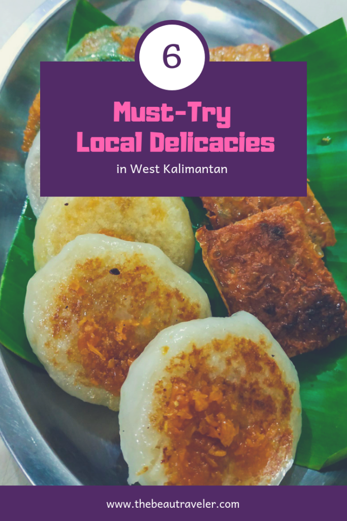 6 Must-Try Local Delicacies in West Kalimantan - The BeauTraveler