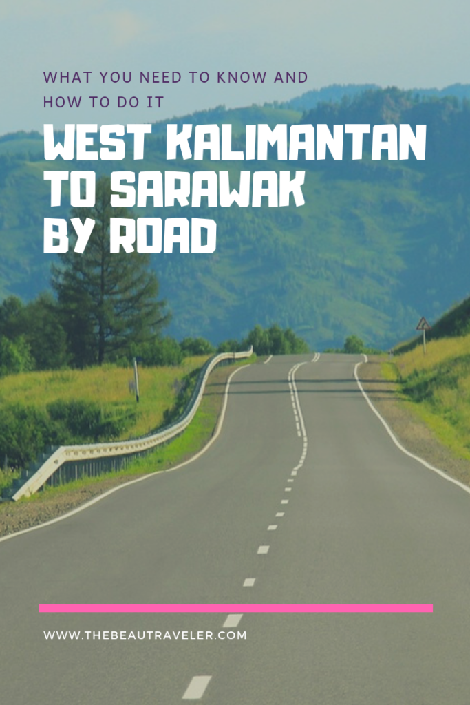 West Kalimantan to Sarawak by Road - The BeauTraveler