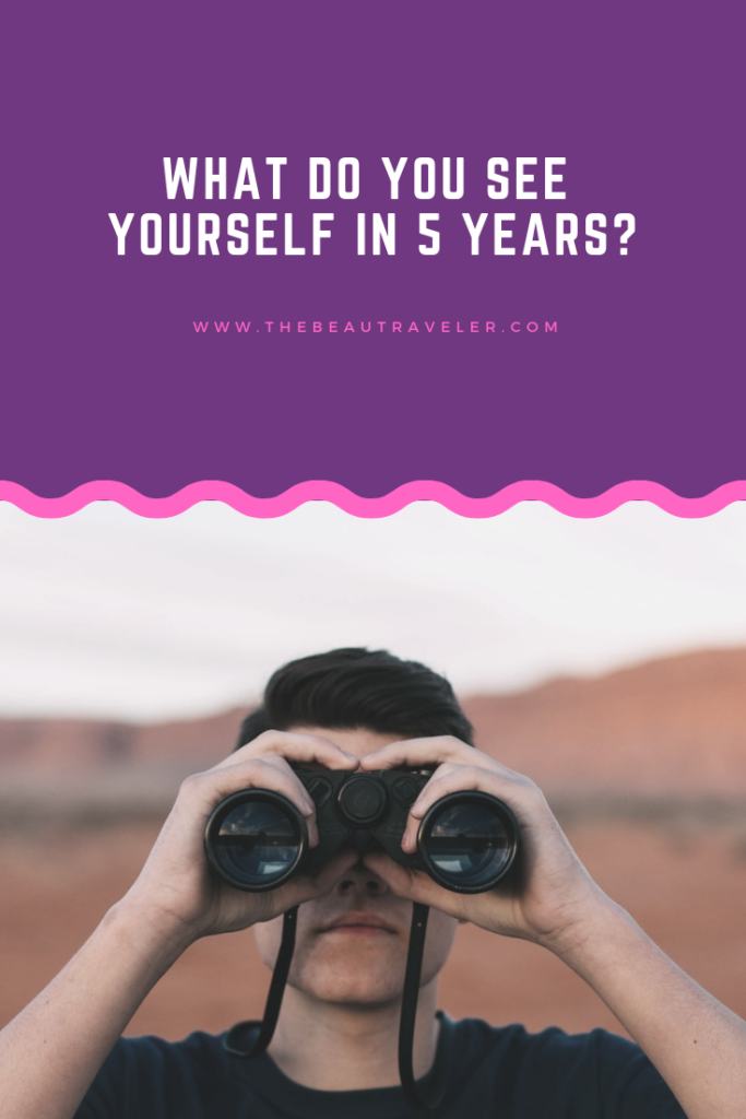 What Do You See Yourself in 5 Years - The BeauTraveler