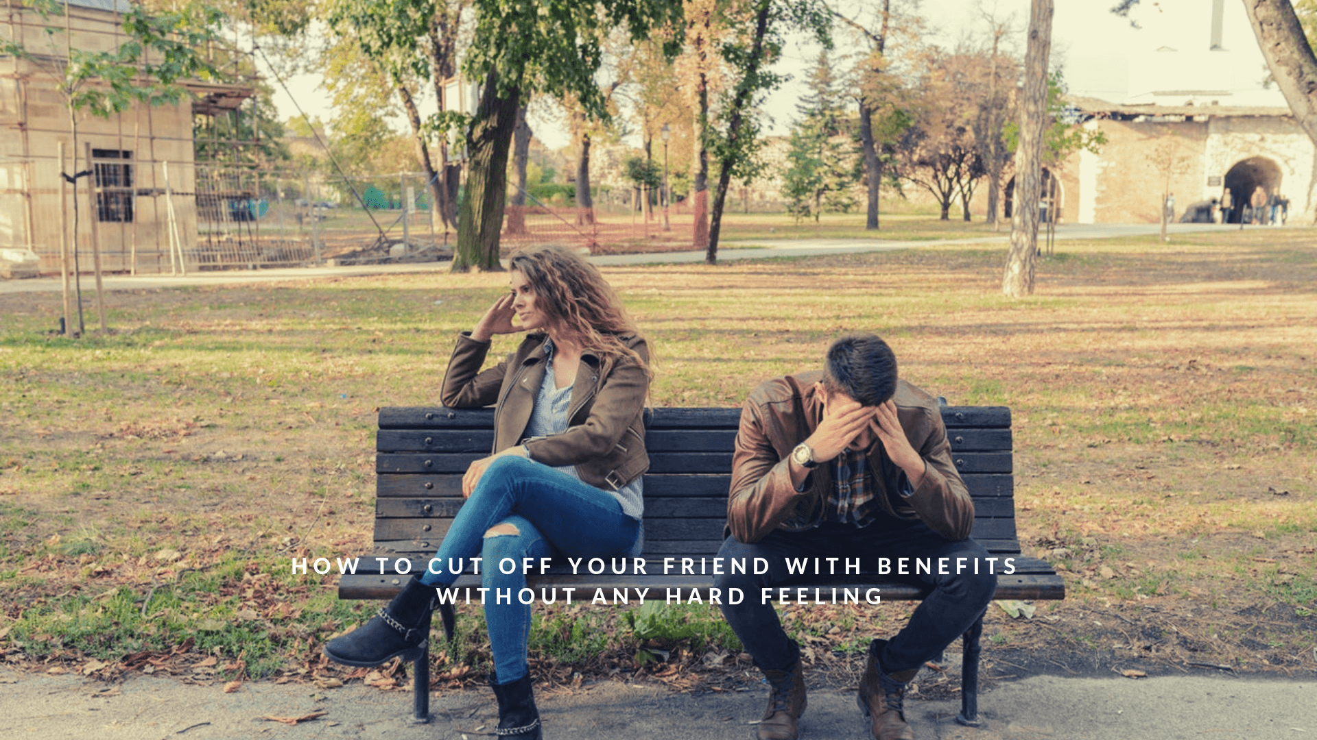 How To Cut Off Your Friend With Benefits (Without Any Hard