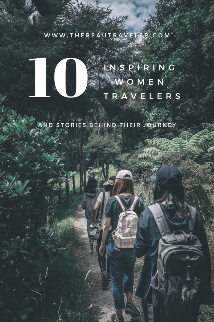 10 Inspiring Women Travelers and Stories Behind Their Journey - The BeauTraveler