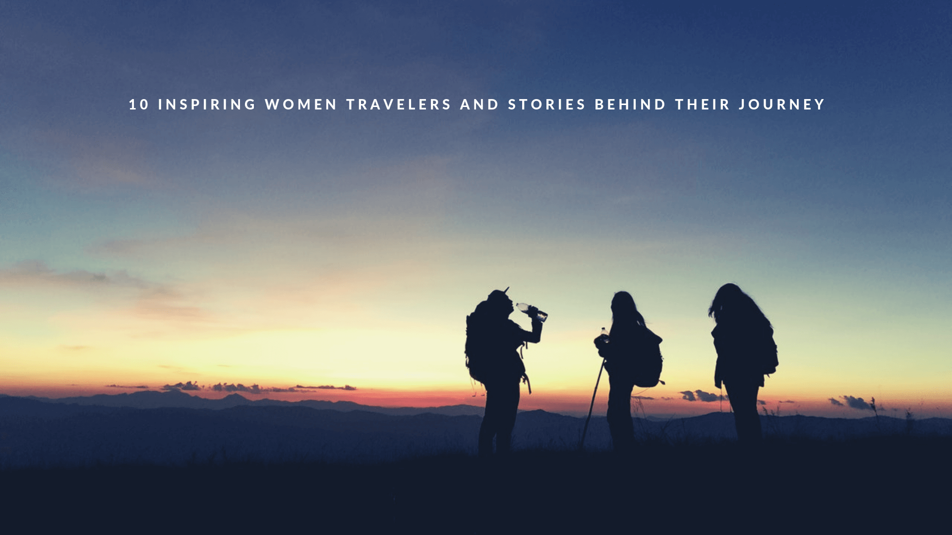 10 Inspiring Women Travelers and Stories Behind Their Journey