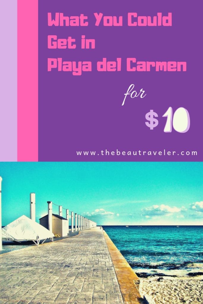 What You Could Get in Playa del Carmen for $10 - The BeauTraveler
