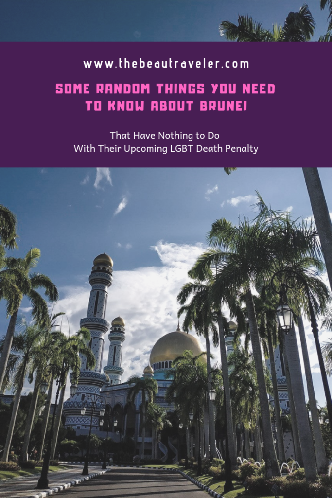Some Random Things You Need to Know About Brunei (That Have Nothing to Do with Their Upcoming LGBT Death Penalty) - The BeauTraveler