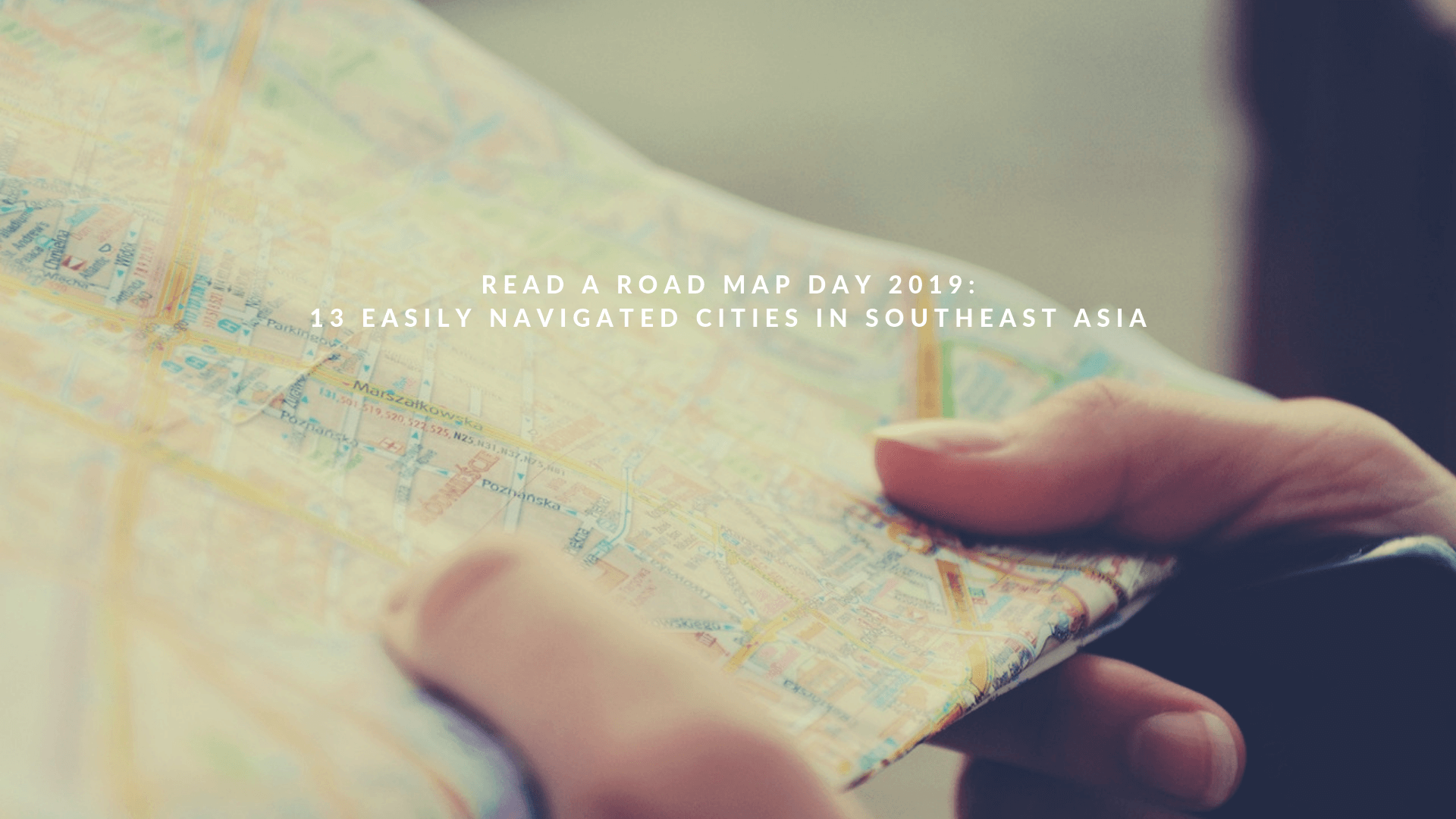 Read A Road Map Day 2019: 13 Easily Navigated Cities in Southeast Asia