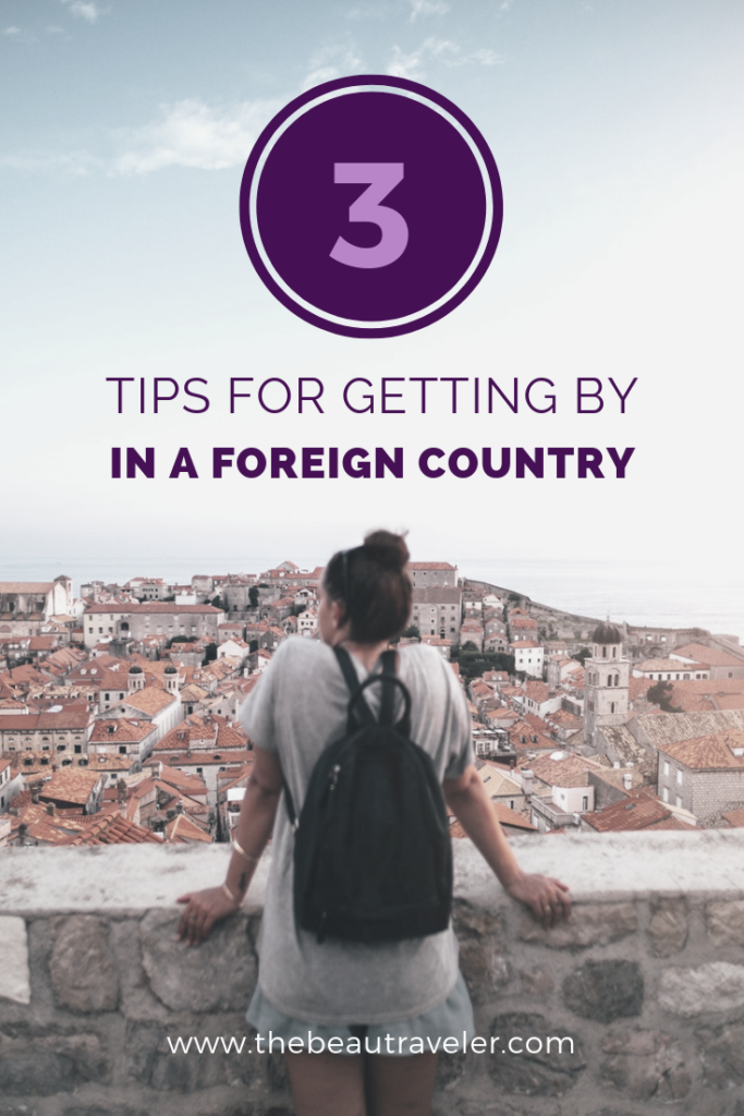 3 Tips for Getting By in a Foreign Country - The BeauTraveler