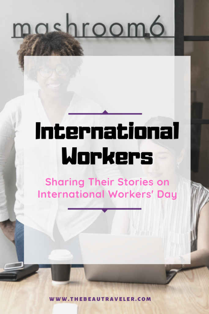 May Day: Some International Workers Sharing Their Stories on International Workers' Day - The BeauTraveler