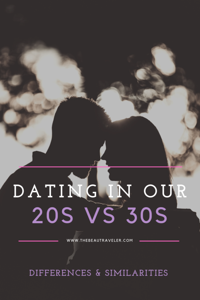 Similarities and Differences of Dating in Our 20s vs 30s - The BeauTraveler