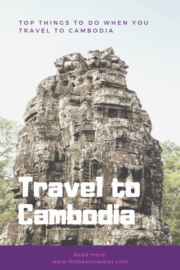 Top Things to Do When You Travel to Cambodia - The BeauTraveler