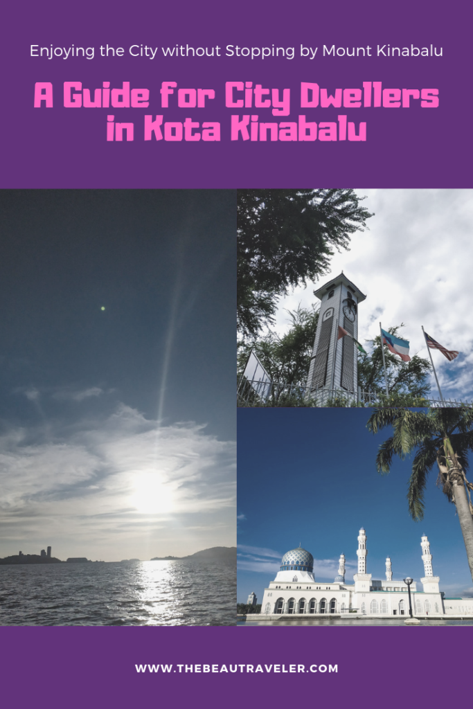 A Guide for City Dwellers in Kota Kinabalu: Enjoying the City for a Day Without Stopping by Mount Kinabalu - The BeauTraveler