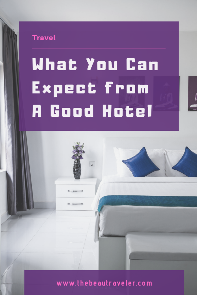 What You Can Expect From A Good Hotel - The BeauTraveler
