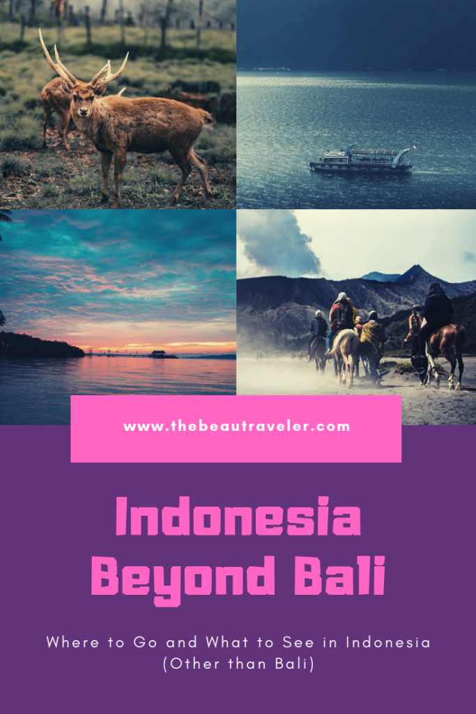 Indonesia Beyond Bali (Part 2): Where to Go and What to See in Indonesia (That Are NOT Bali) - The BeauTraveler