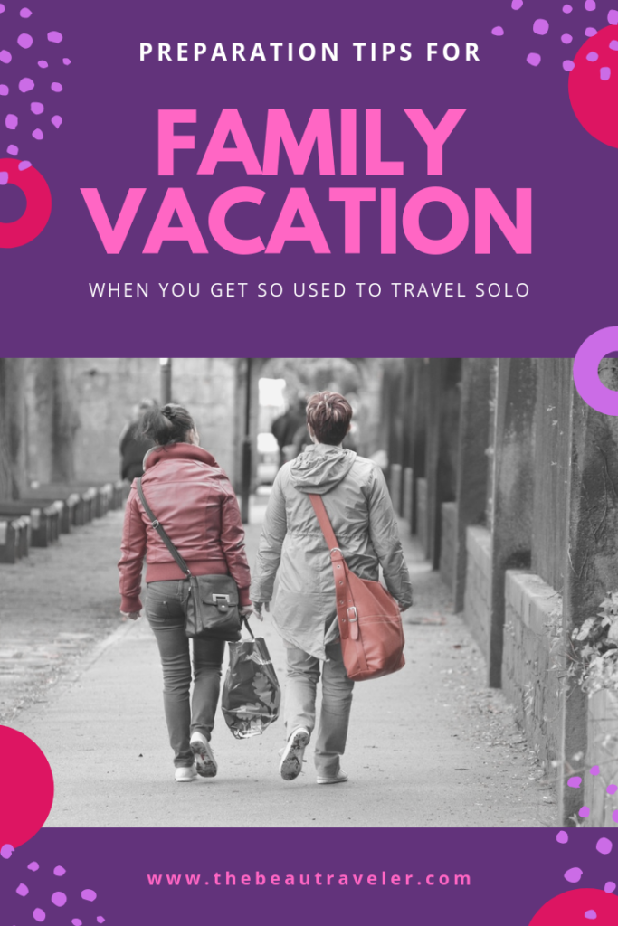 Preparation Tips for Family Vacation When You Get So Used to Travel Solo - The BeauTraveler