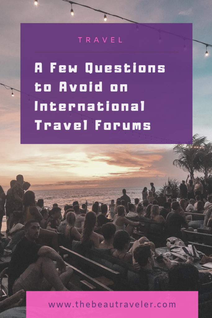 A Few Questions You Should Avoid Asking on International Travel Forums - The BeauTraveler