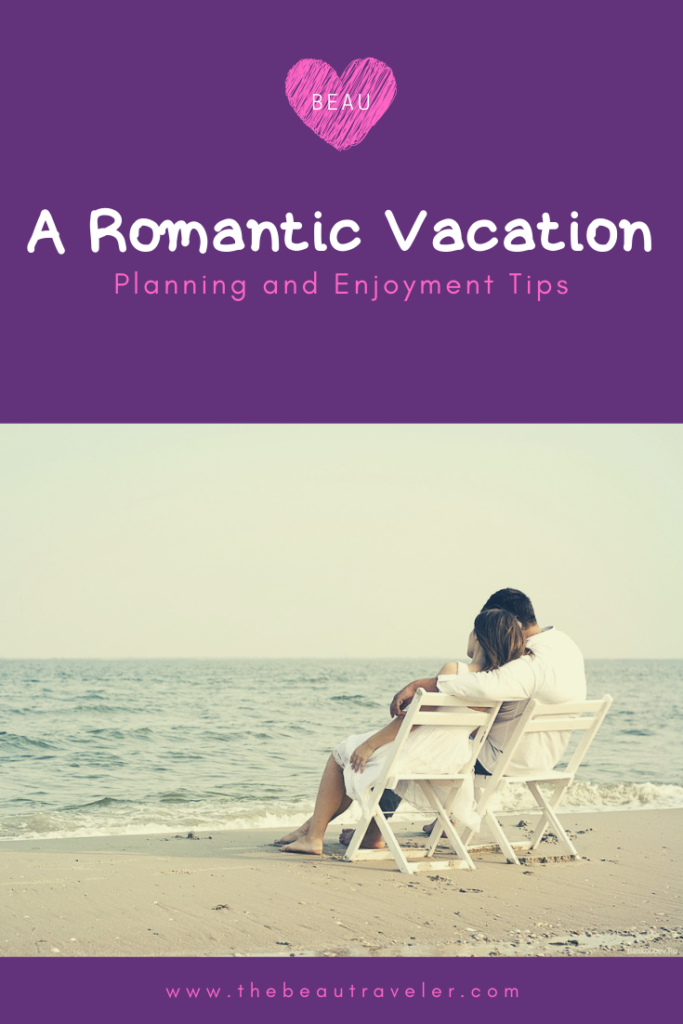 A Romantic Vacation: Planning and Enjoyment Tips - The BeauTraveler