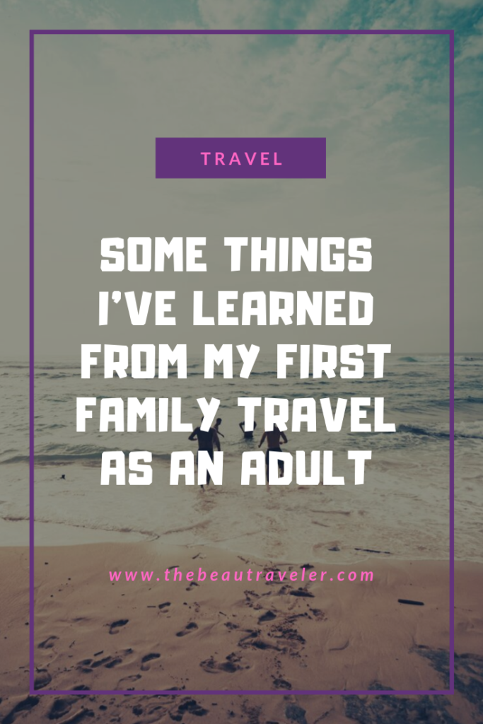 Some Things I've Learned From My First Family Travel as an Adult - The BeauTraveler