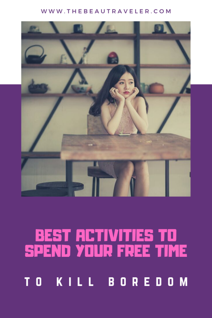12 Best Activities to Spend Your Free Time to Kill Boredom - The BeauTraveler