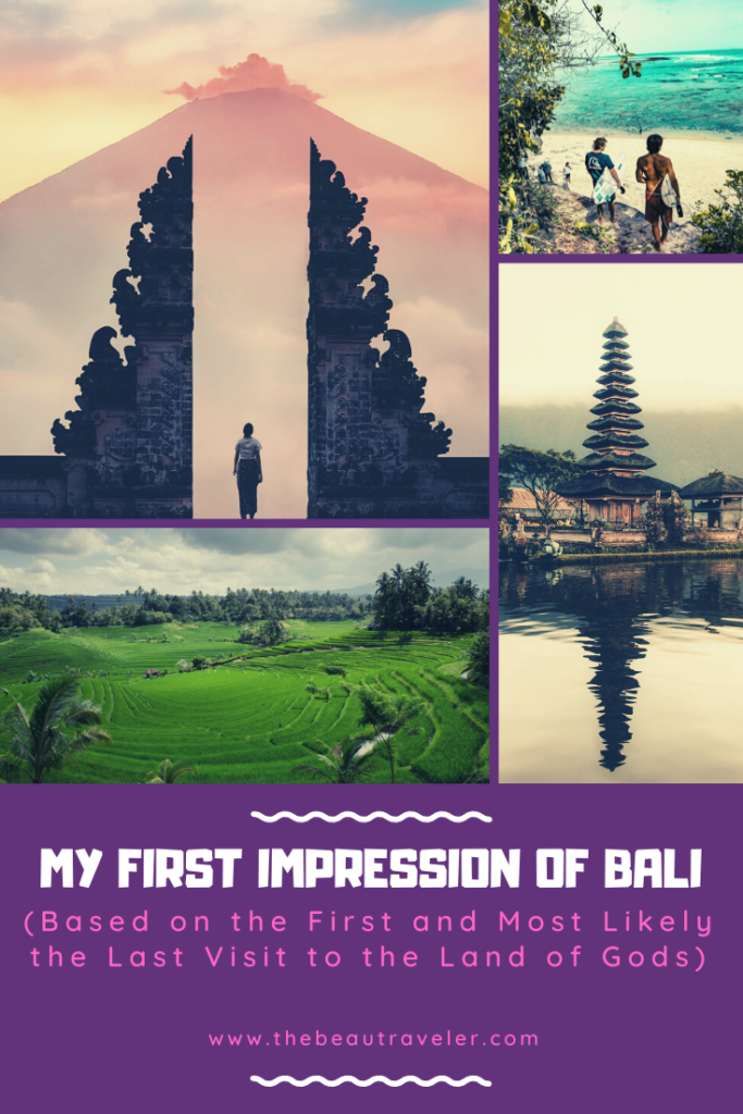 My First Impressions of Bali Based on the First (And Most Likely the Last) Visit to the Land of Gods - The BeauTraveler
