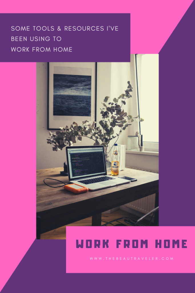 Some Tools and Resources I've Been Using to Work From Home - The BeauTraveler