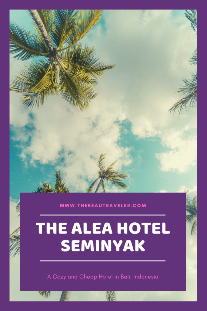 The Alea Hotel Seminyak: A Cheap and Cozy Hotel in Bali, Indonesia - The BeauTraveler