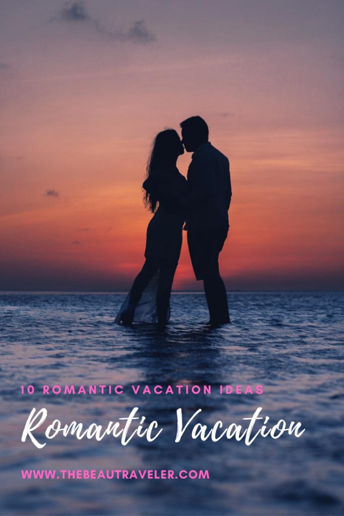 10 Romantic Vacation Ideas - The BeauTraveler