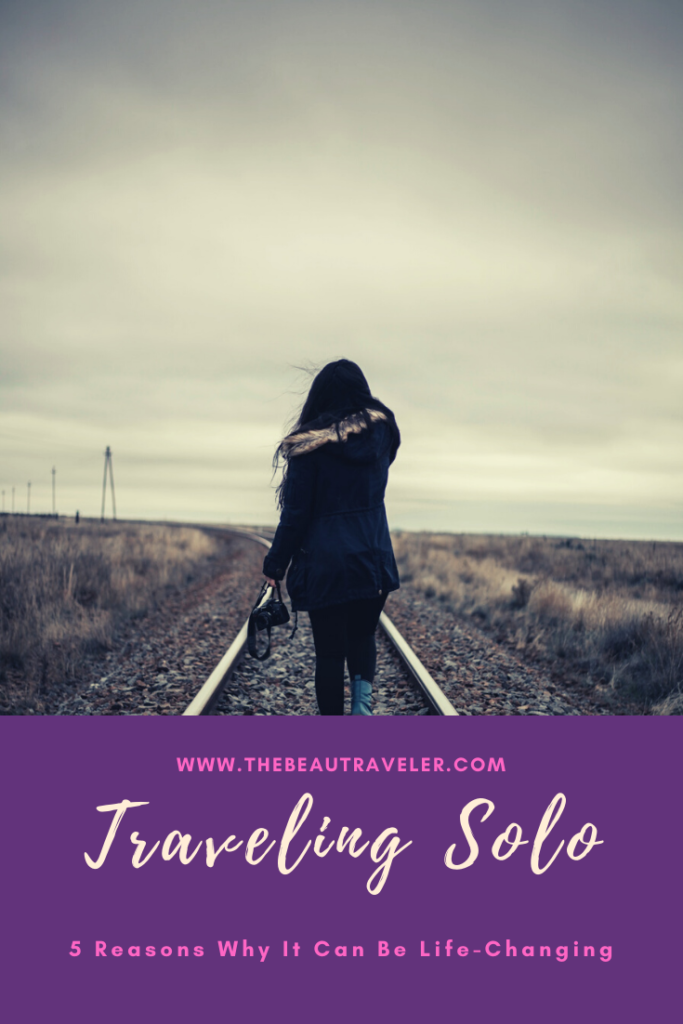 5 Reasons Why Traveling Solo Can Be Life-Changing - The BeauTraveler