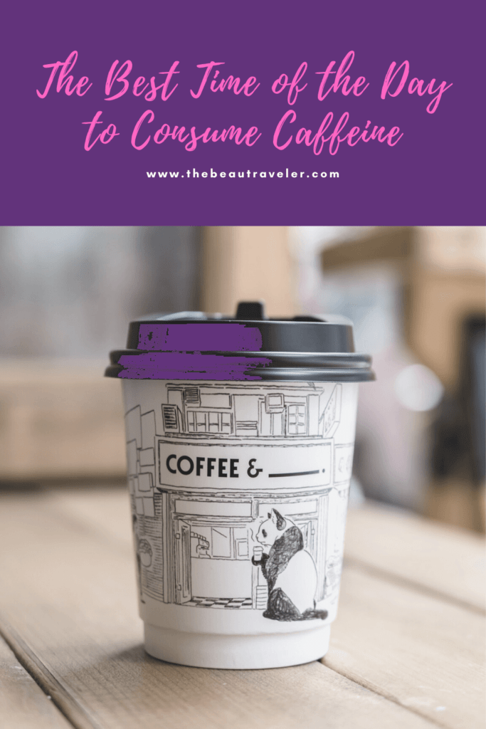 The Best Time of the Day to Consume Caffeine - The BeauTraveler