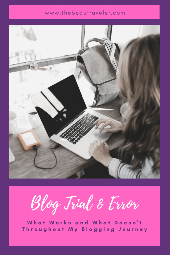 Blog Trial and Error: What Works and What Doesn't Throughout My Blogging Journey - The BeauTraveler