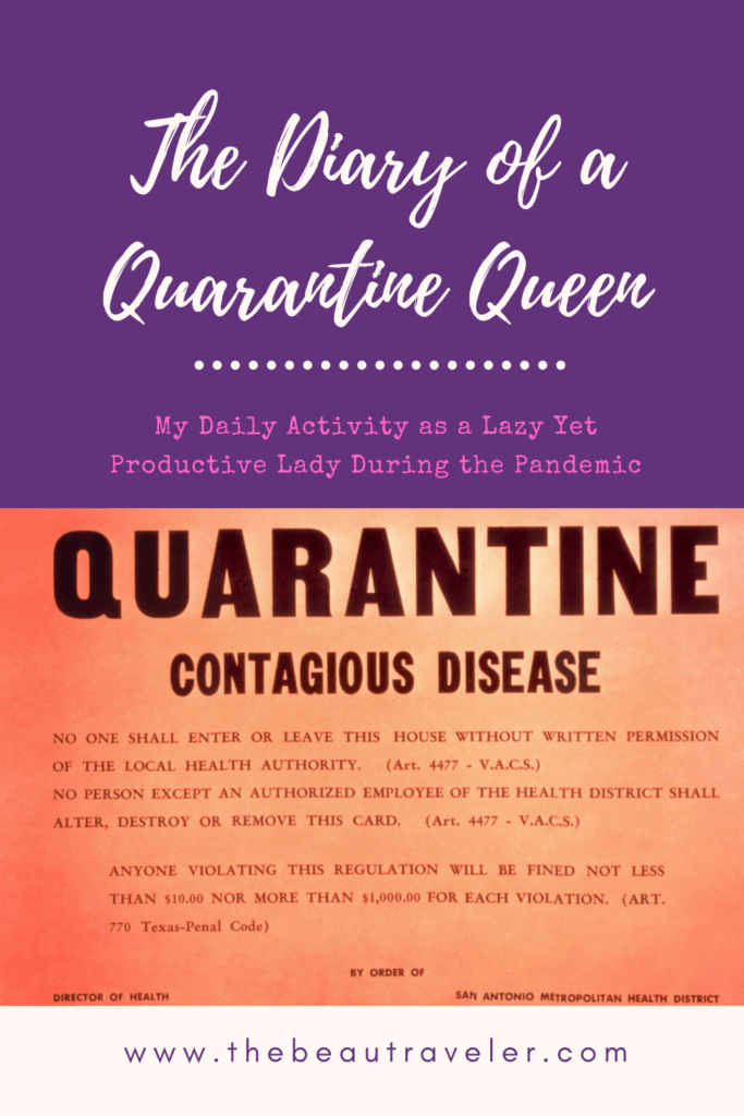 The Diary of a Quarantine Queen: My Daily Activity as a Lazy Yet Productive Lady During the Pandemic - The BeauTraveler