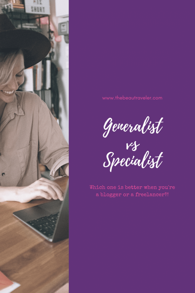 Generalist vs Specialist: Which One is Better When You're a Blogger or a Freelancer? - The BeauTraveler