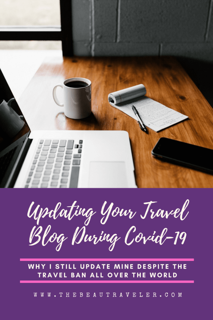 Updating Your Travel Blog During Covid-19: Why I Still Update Mine Despite the Travel Ban All Over the World - The BeauTraveler