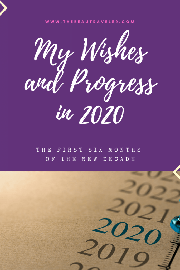 The Wishes and the Progress: 2020 So Far, My First 6 Months of the New Decade - The BeauTraveler